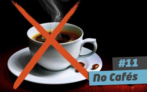 101 Ways to Elevate – #11 No Cafés